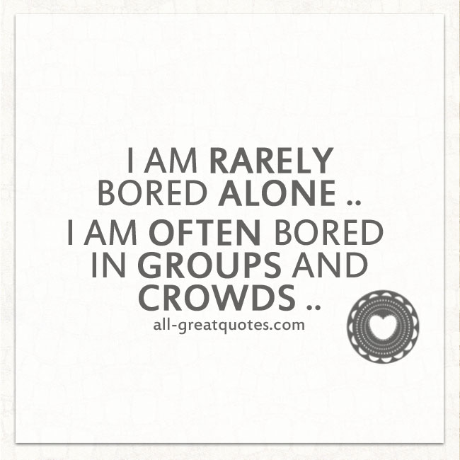 I am rarely bored alone | Being Alone Quotes