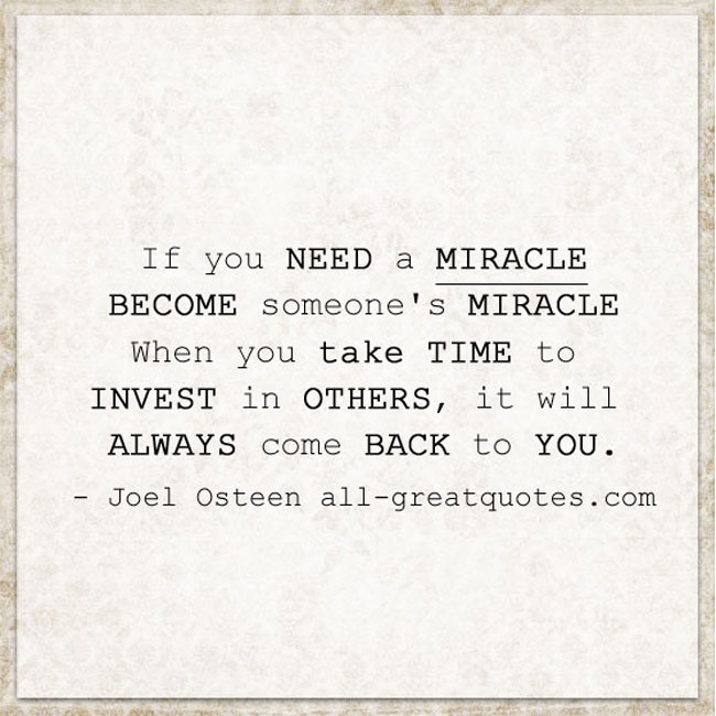 If you need a miracle, become someone's miracle | Positive Quotes