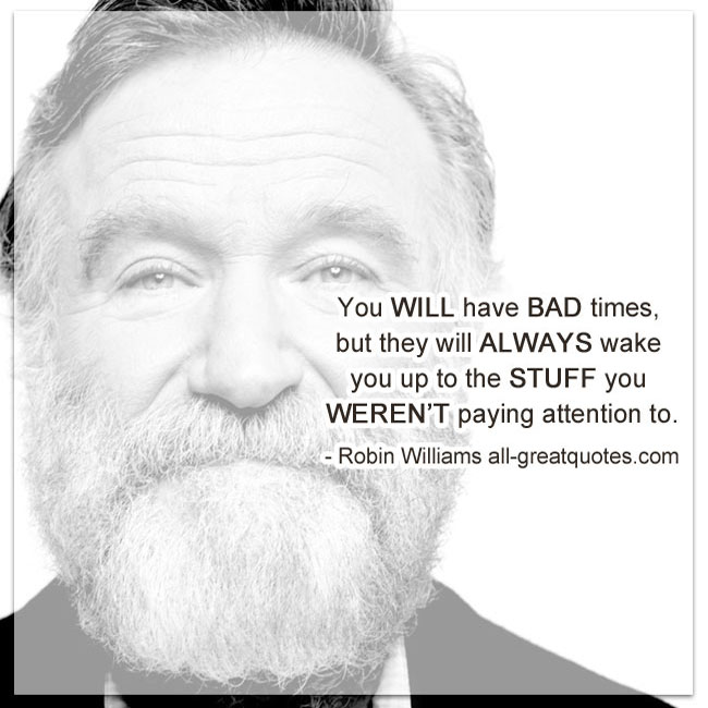 You will have bad times   Robin Williams Quote