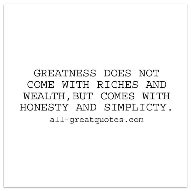 Greatness does not come with riches and wealth | Greatness