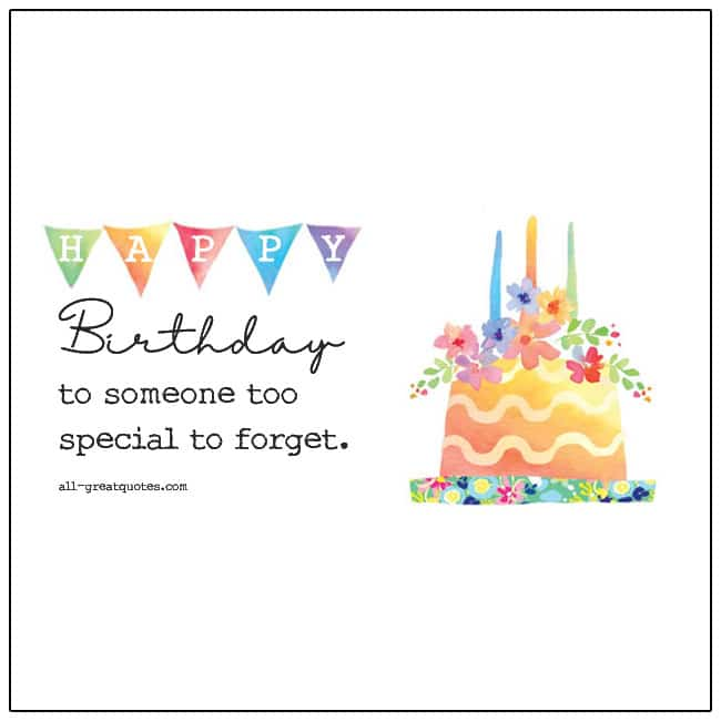 Happy Birthday To Someone To Special To Forget Free Birthday Cards