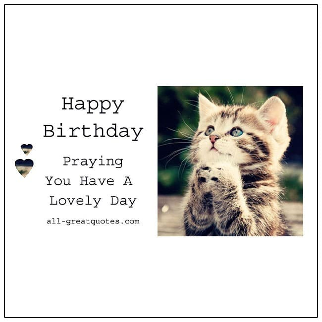 Happy Birthday - Praying you have a lovely day.   Free Birthday Cards