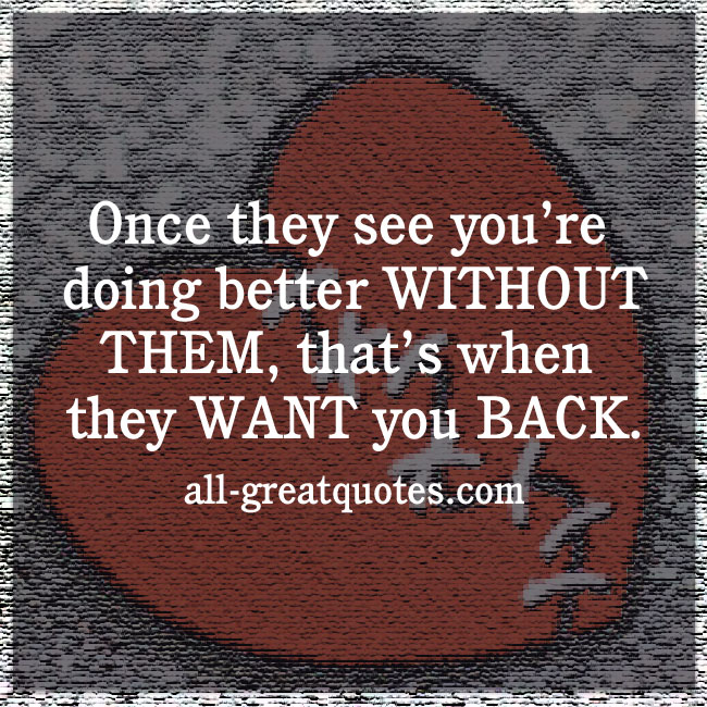 Once they see you're doing better WITHOUT THEM | Love Quotes