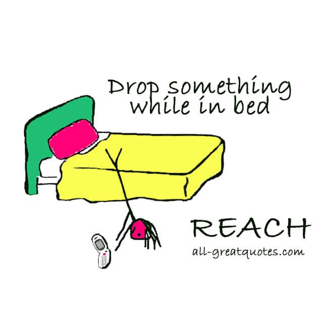 Drop something while in bed REACH | Funny Humor Quote