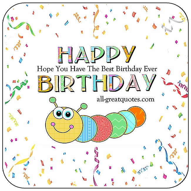 Happy Birthday Hope You Have The Best Birthday Ever Birthday Card For Kids
