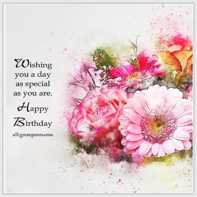 Happy Birthday To You Wishing You A Day As Special As You Are Free Birthday Cards
