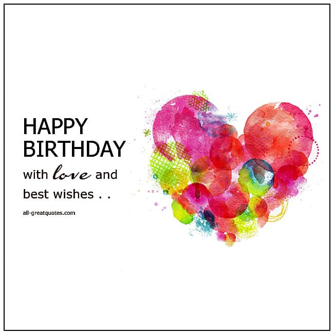 Happy Birthday With Love And Best Wishes Birthday Cards