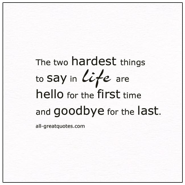 The Two Hardest Thing To Say In Life Are Grief Quote Card