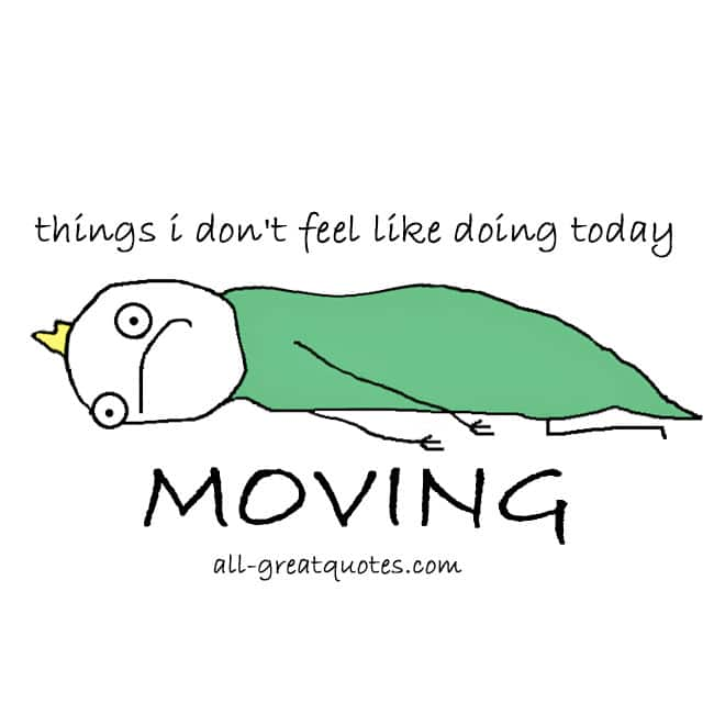 Things I don't feel like doing today - Moving Funny Quotes