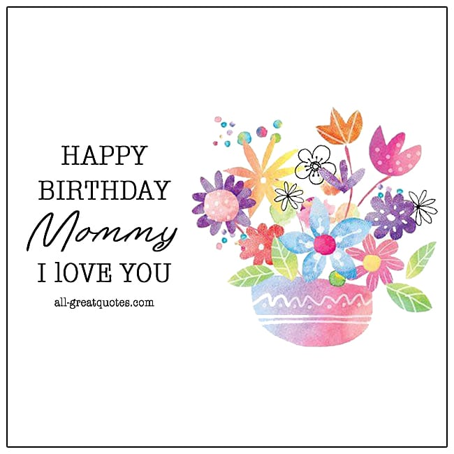 Happy Birthday Mommy I Love You Mommy Birthday Cards