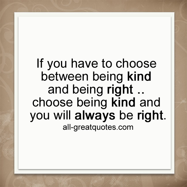 If you have to choose between being kind and being right | Picture Quotes
