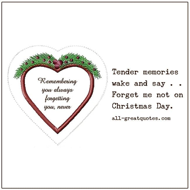 Tender memories wake and say, Forget me not on Christmas Day.