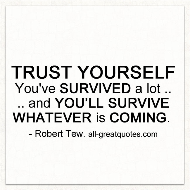 Trust yourself. You've survived a lot | Trust Self Quotes