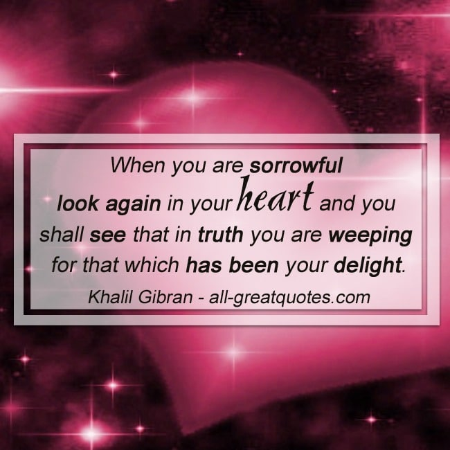 When You Are Sorrowful Look Again In Your Heart Grief Quotes