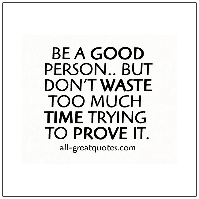 Good Person Quotes Gorgeous Be A Good Person But Don't Waste Too Much Time  Quotes