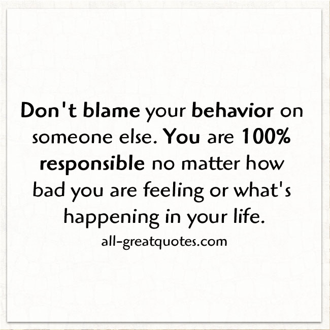 Don't blame your behavior on someone else Quotes