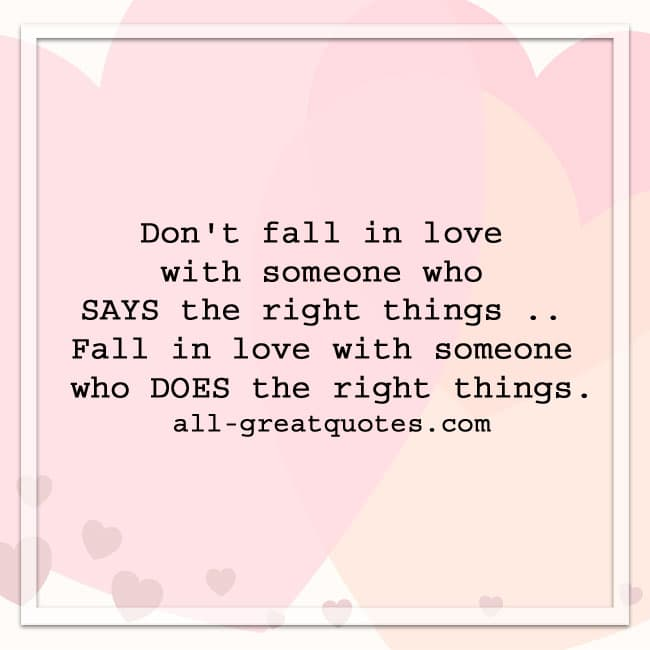 Don't fall in love with someone who says the right things | Love Quotes