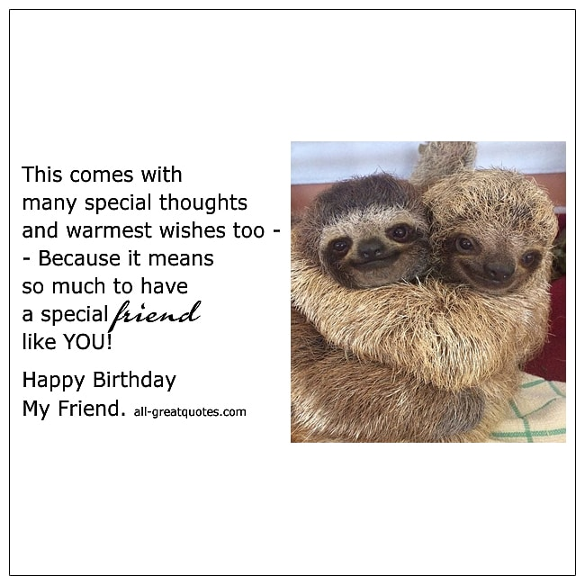 Happy Birthday My Friend This Comes With Many Special Thoughts Birthday Card