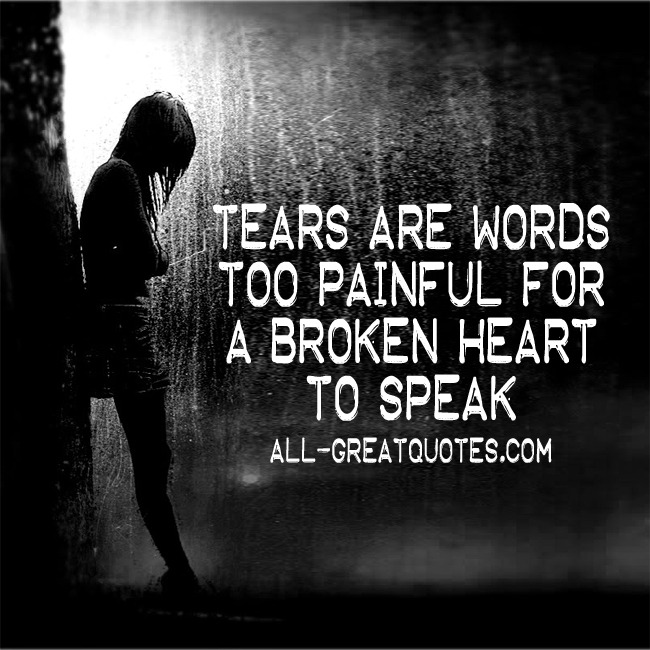 Tears are words Too painful for a Broken Heart to Speak | Grief Quotes