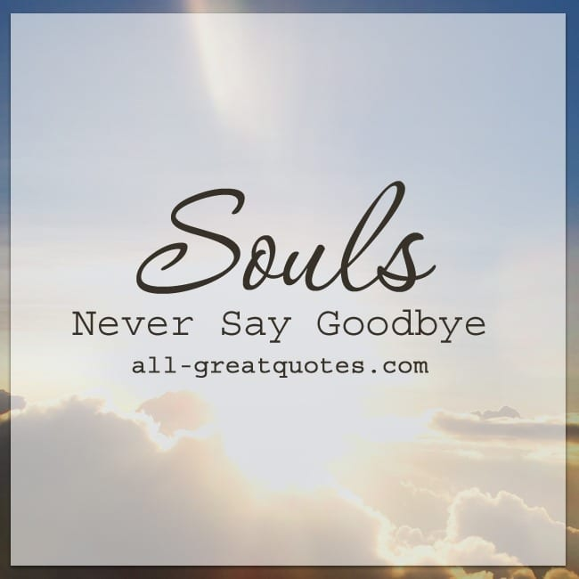 Grief Quotes | Souls Never Say Goodbye
