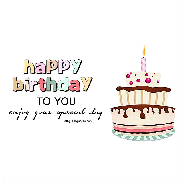 Happy Birthday To You Enjoy Your Special Day Birthday Cake Card
