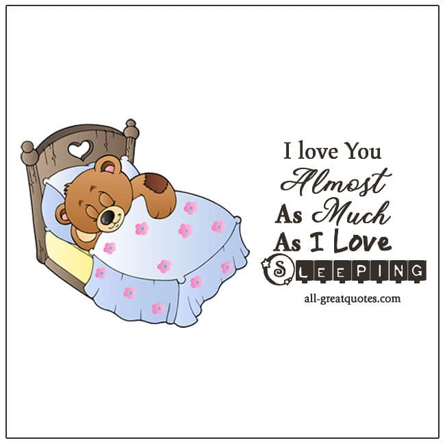 I love You Almost As Much As I Love Sleeping Funny Love Quotes