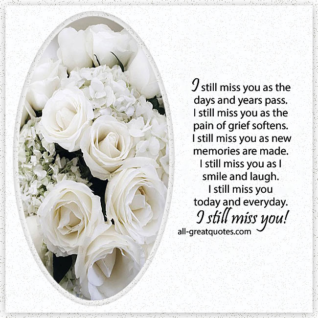 I still miss you as the days and years pass grief loss card with flowers