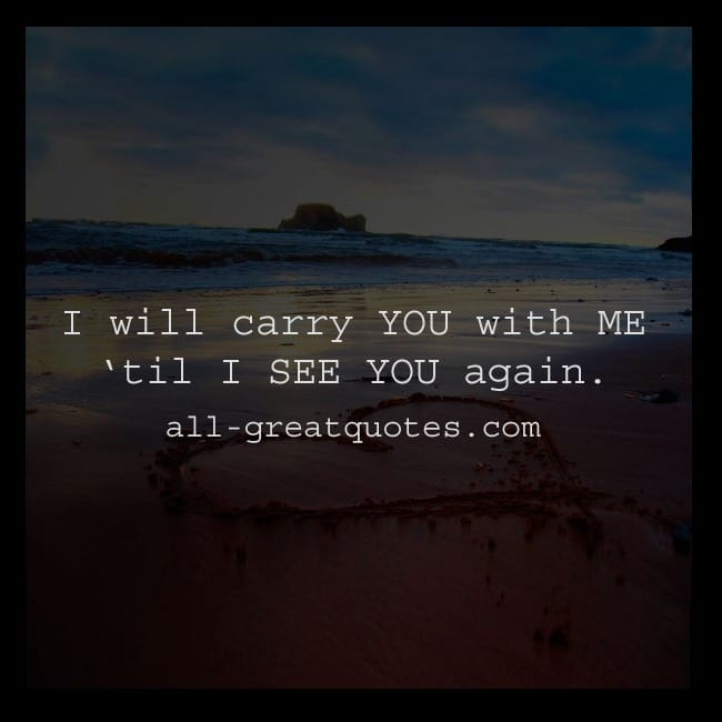 I Will Carry You With Me 'Til I See You Again Grief Quotes