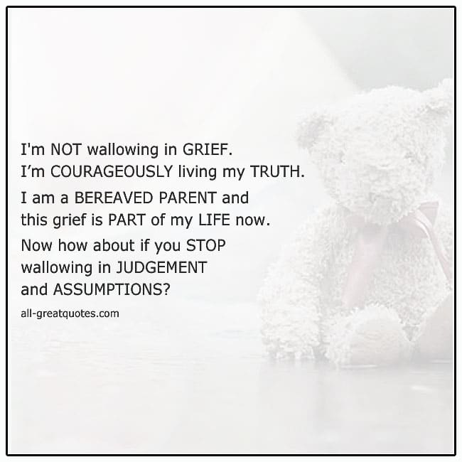 Im Not Wallowing In Grief Im Courageously Living My Truth Child Loss Quote