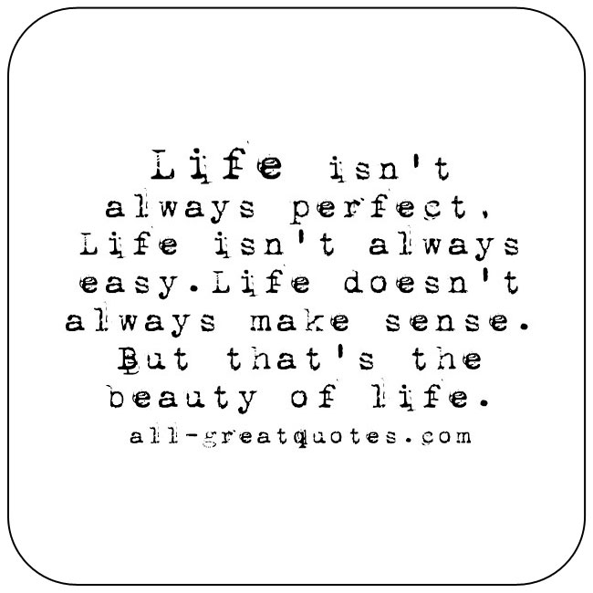 Life isn't always perfect | Life Quotes