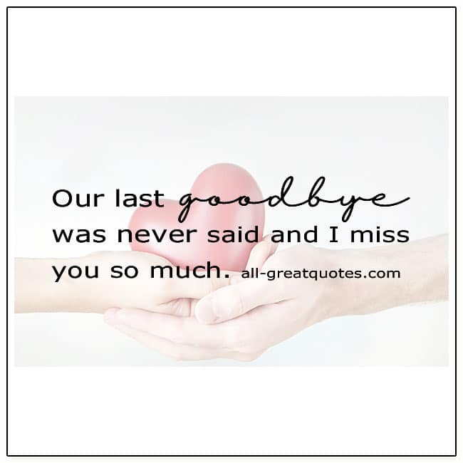 Our Last Goodbye Was Never Said Grief Quotes