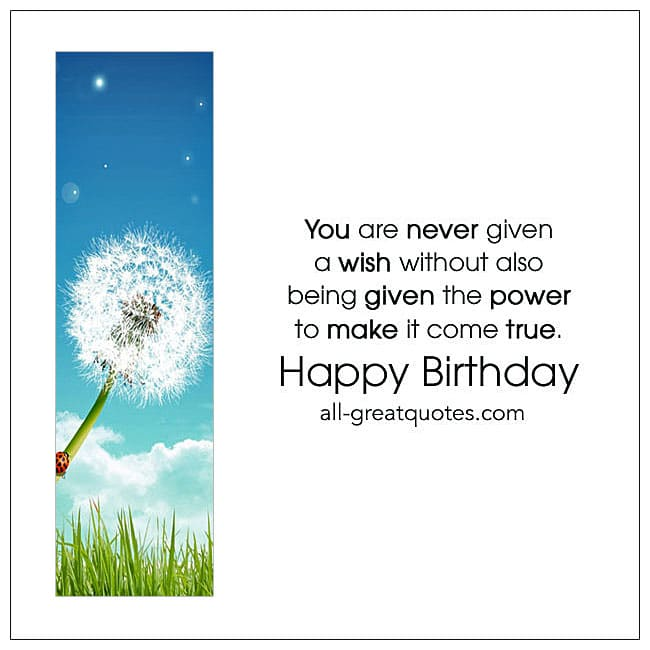 You are never given a wish without - Happy birthday card wish flower