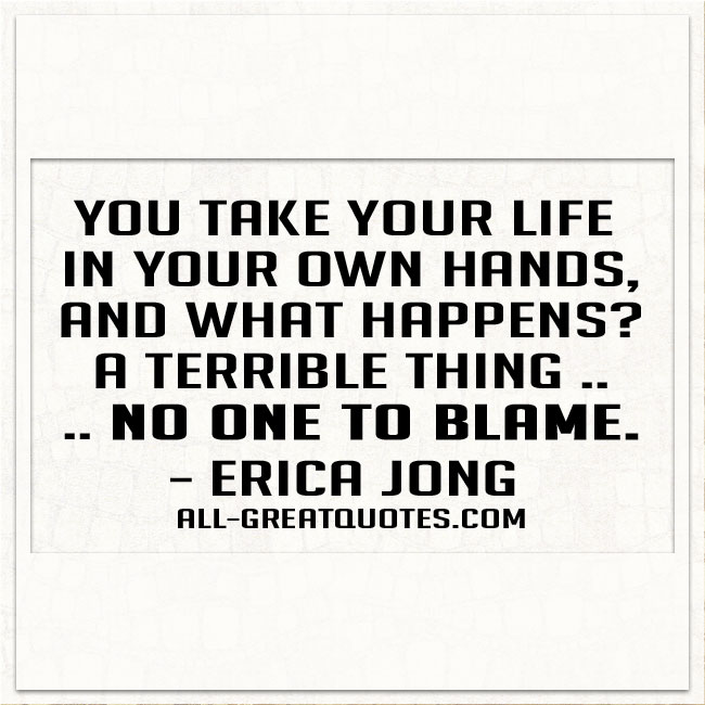 You_take_your_life_in_your_own_hands_Erica_Jong_Quote