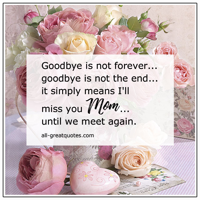 Goodbye Is Not Forever Goodbye Is Not The End Mother In Heaven Cards