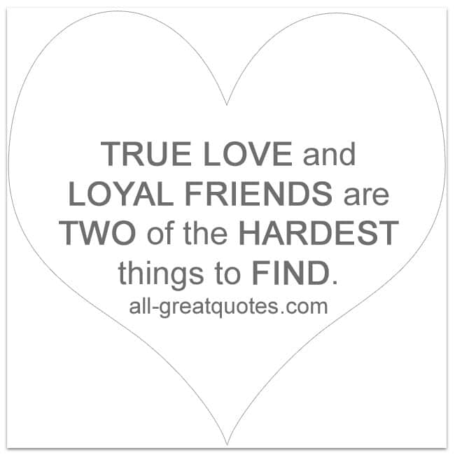 True_love_and_loyal_friends_are_two_of_the_hardest_things_to_find_love_friendship_quotes