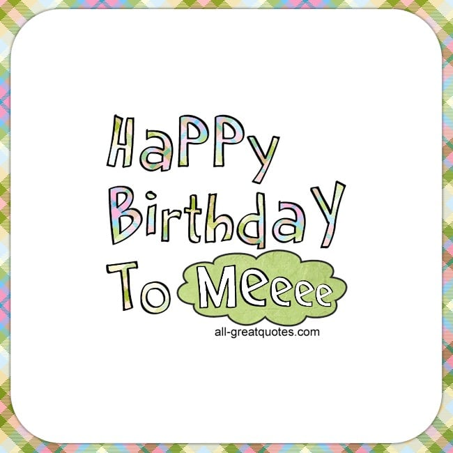happy_birthday_to_meeee_happy_birthday_to_me_cards_to_share