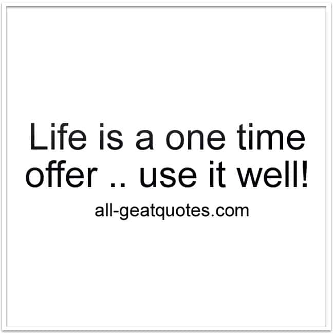 life_is_a_one_time_offer_use_it_well_life_quotes_cards