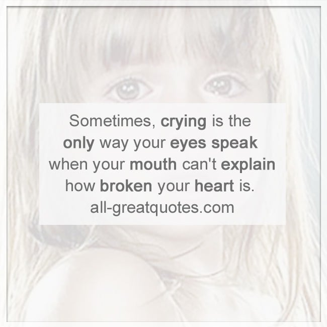 sometimes_crying_is_the_only_way_your_eyes_speak_loss_grief_quotes_cards