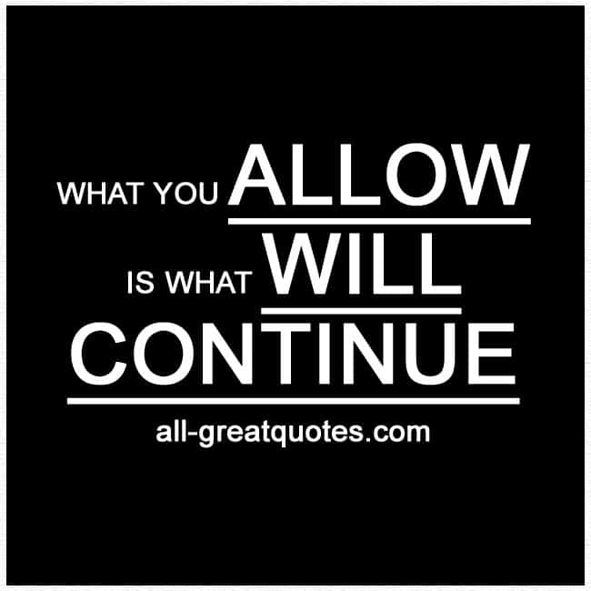 what_you_allow_is_what_will_continue_attitude_quotes_pictures