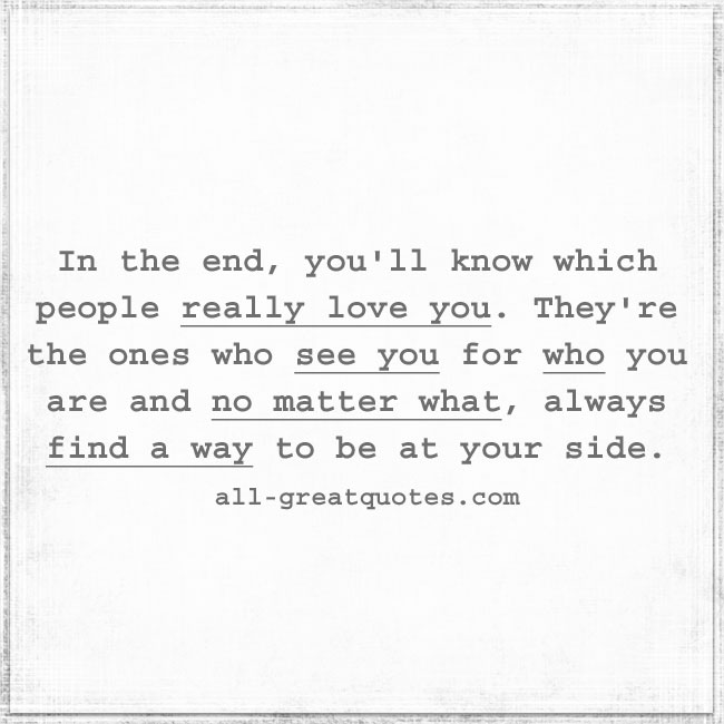 in-the-end-youll-know-which-people-really-love-you-love-picture-quotes