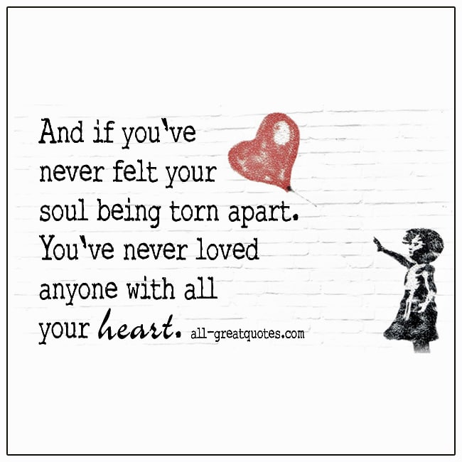 And If Youve Never Felt Your Soul Being Torn Apart Quote