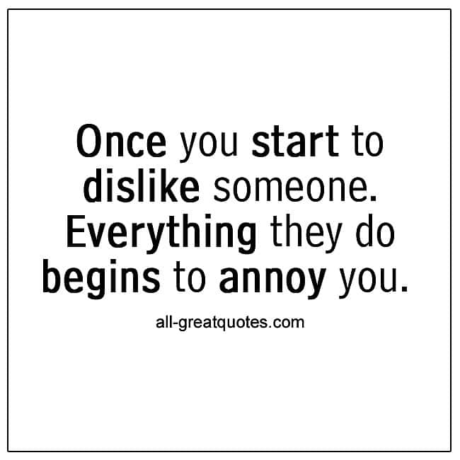 Once you start to dislike someone Funny Sayings Quotes