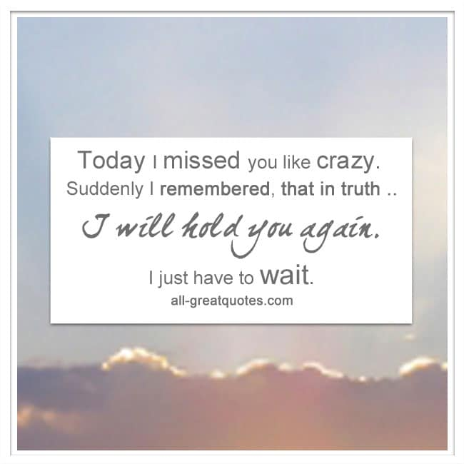 Today I missed you like crazy | Grief Quotes