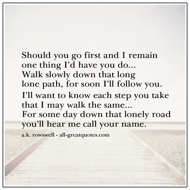 Should You Go First And I Remain One Thing I'd Have You Do Poem