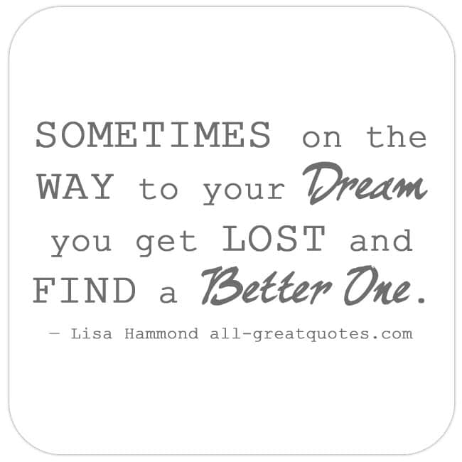 sometimes-on-the-way-to-your-dream-you-get-lost-and-find-a-better-one