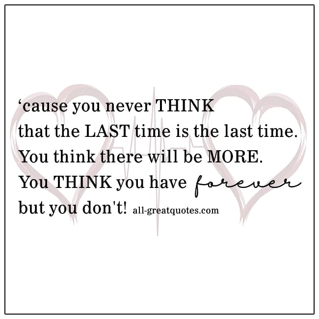 You-Never-Think-That-The-Last-Time-Is-The-Last-Time-Grief-Quotes