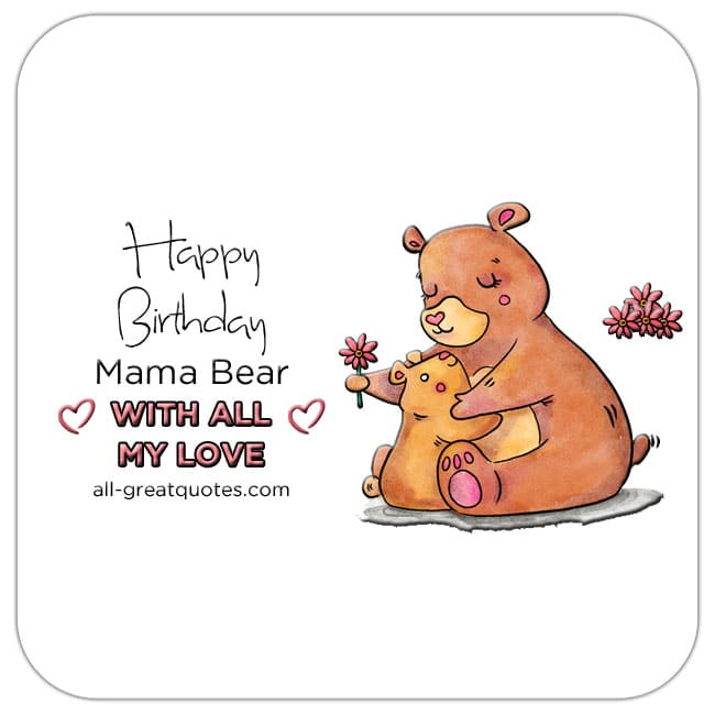Happy Birthday Mama Bear with all my Love
