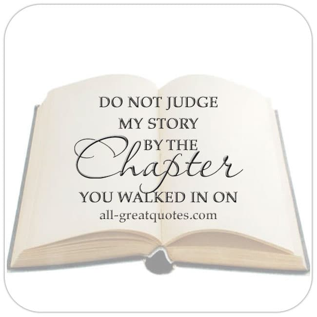 Don't judge my story by the chapter you walked in on. - Judgement Quote