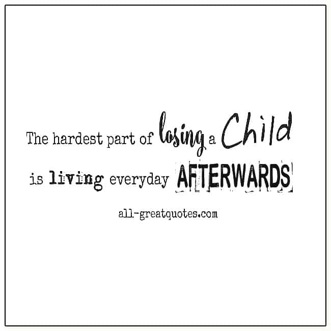 The Hardest Part Of Losing A Child Grief Quotes