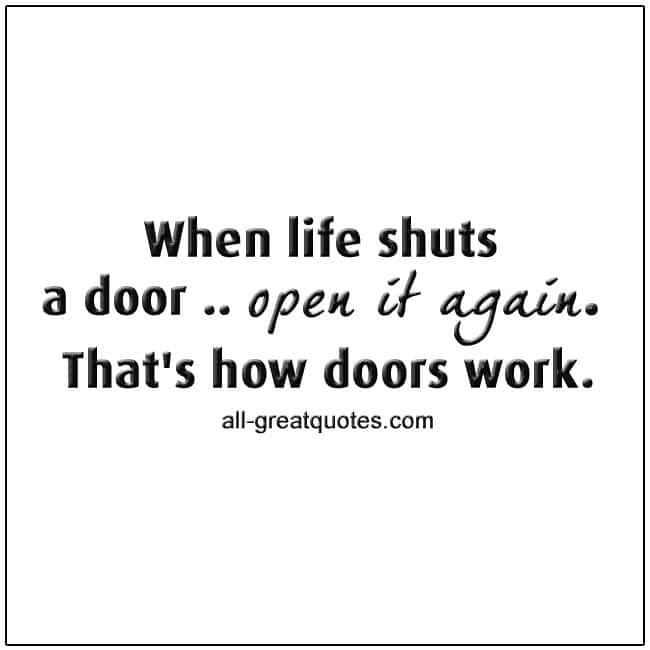 When life shuts a door open it again quote